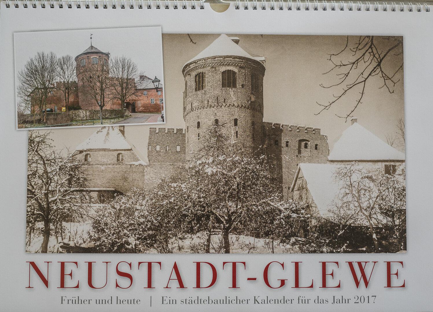NEUSTADT-GLEWE - Früher und heute - Ein städtebaulicher Kalender für das Jahr 2017