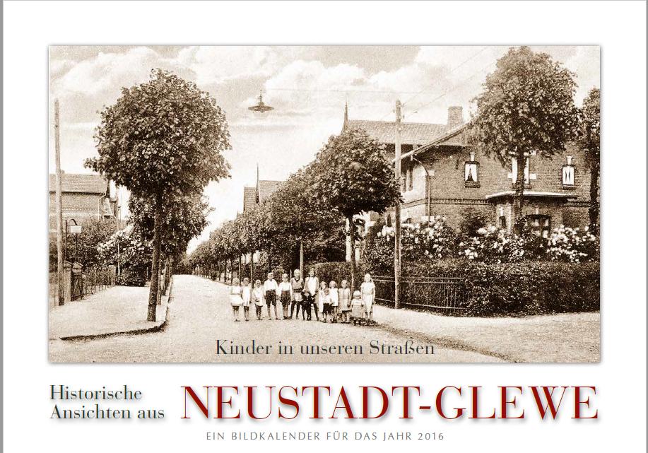 Kinder in unseren Straßen - Historische Ansichten aus NEUSTADT-GLEWE - Ein Bildkalender für das Jahr 2016