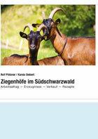 Ziegenhöfe im Südschwarzwald: Arbeitsalltag - Erzeugnisse - Verkauf - Rezepte