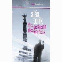 alea_torik_-_das_geraeusch_des_werdens_1