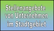 Stellenangebote von Unternehmen im Stadzgebiet